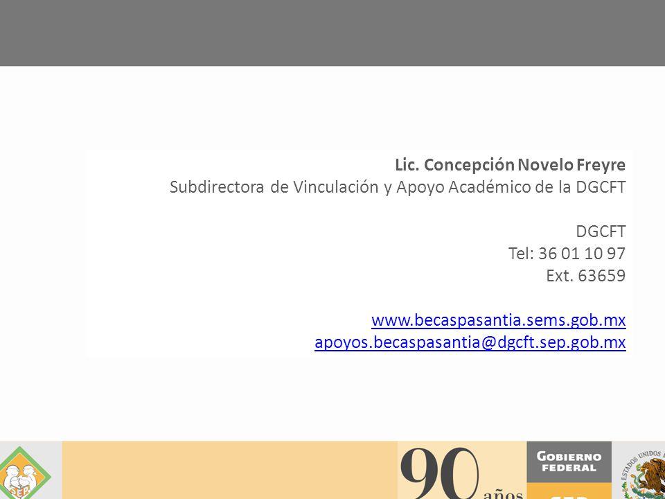 Lic. Concepción Novelo Freyre Subdirectora de Vinculación y Apoyo Académico de la DGCFT DGCFT Tel: 36 01 10 97 Ext. 63659 www.becaspasantia.sems.gob.m