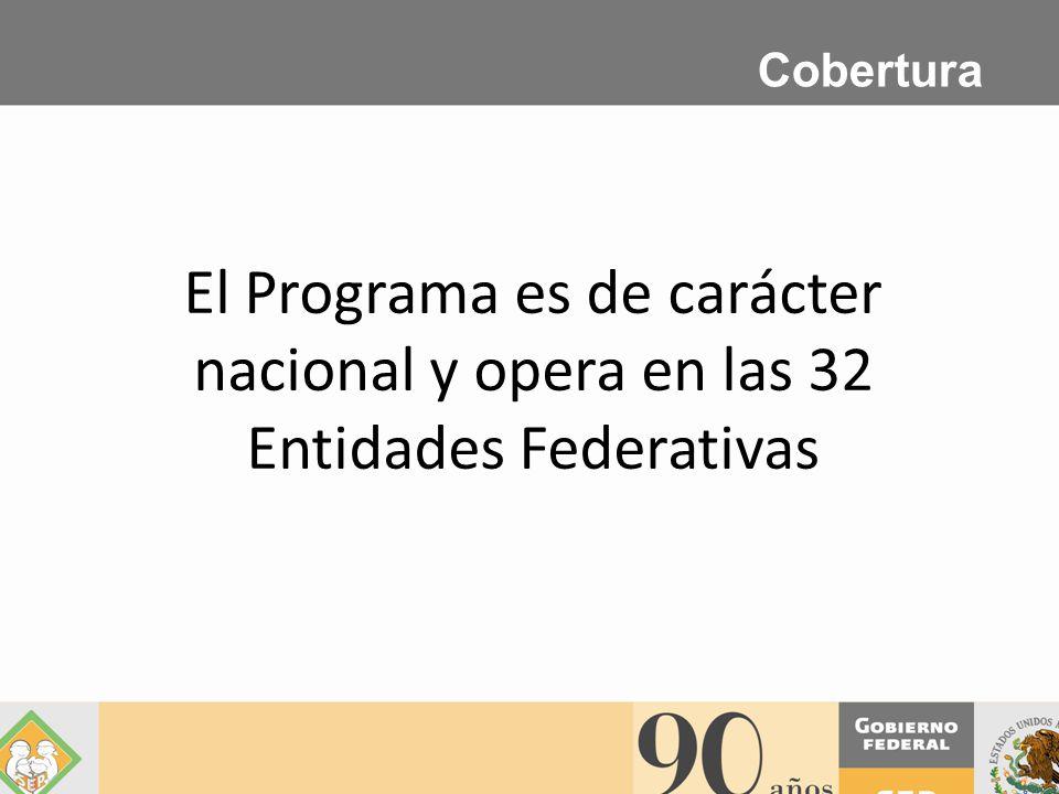 El Programa es de carácter nacional y opera en las 32 Entidades Federativas Cobertura