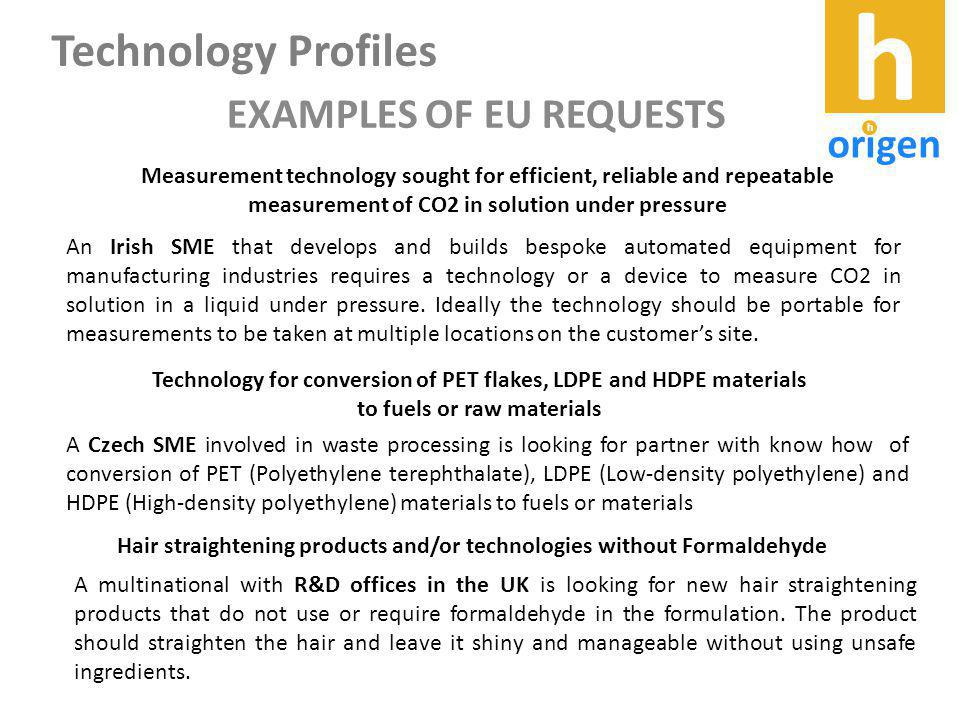EXAMPLES OF EU REQUESTS Measurement technology sought for efficient, reliable and repeatable measurement of CO2 in solution under pressure An Irish SM