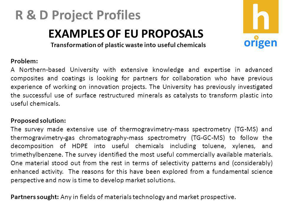 EXAMPLES OF EU PROPOSALS Problem: A Northern-based University with extensive knowledge and expertise in advanced composites and coatings is looking for partners for collaboration who have previous experience of working on innovation projects.