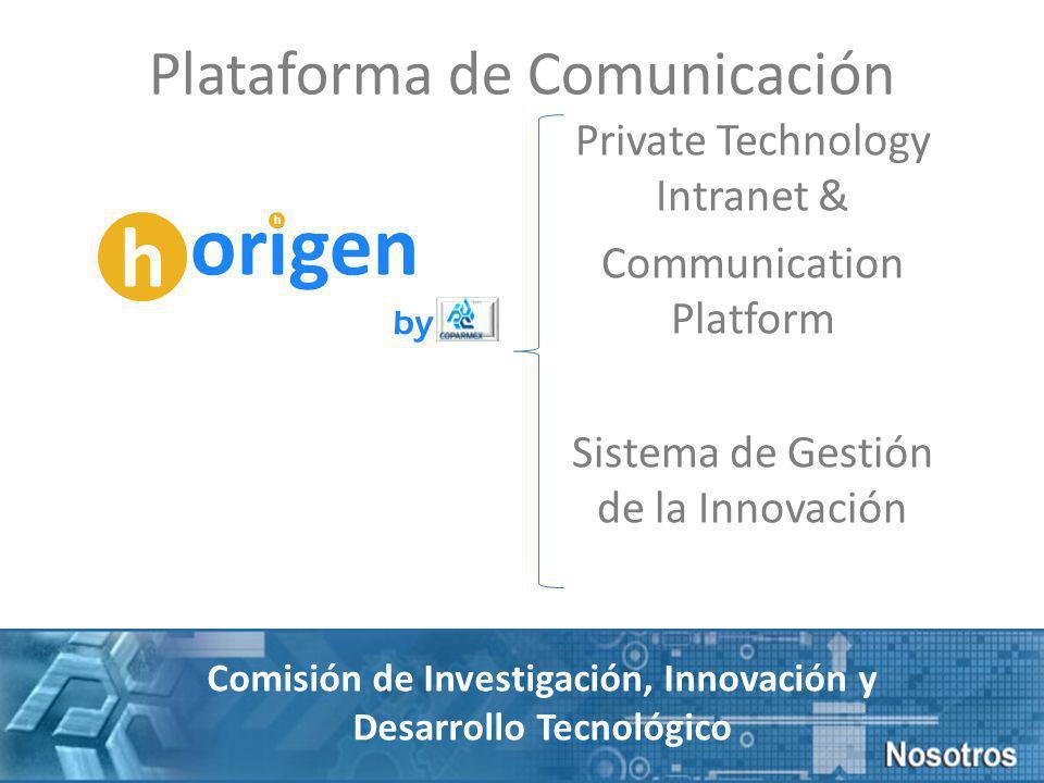 Private Technology Intranet & Communication Platform Sistema de Gestión de la Innovación h origen h by Comisión de Investigación, Innovación y Desarrollo Tecnológico Plataforma de Comunicación