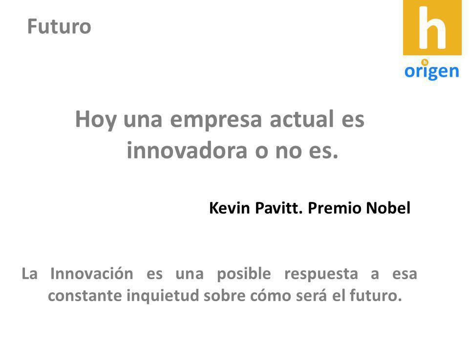 Hoy una empresa actual es innovadora o no es. Kevin Pavitt.