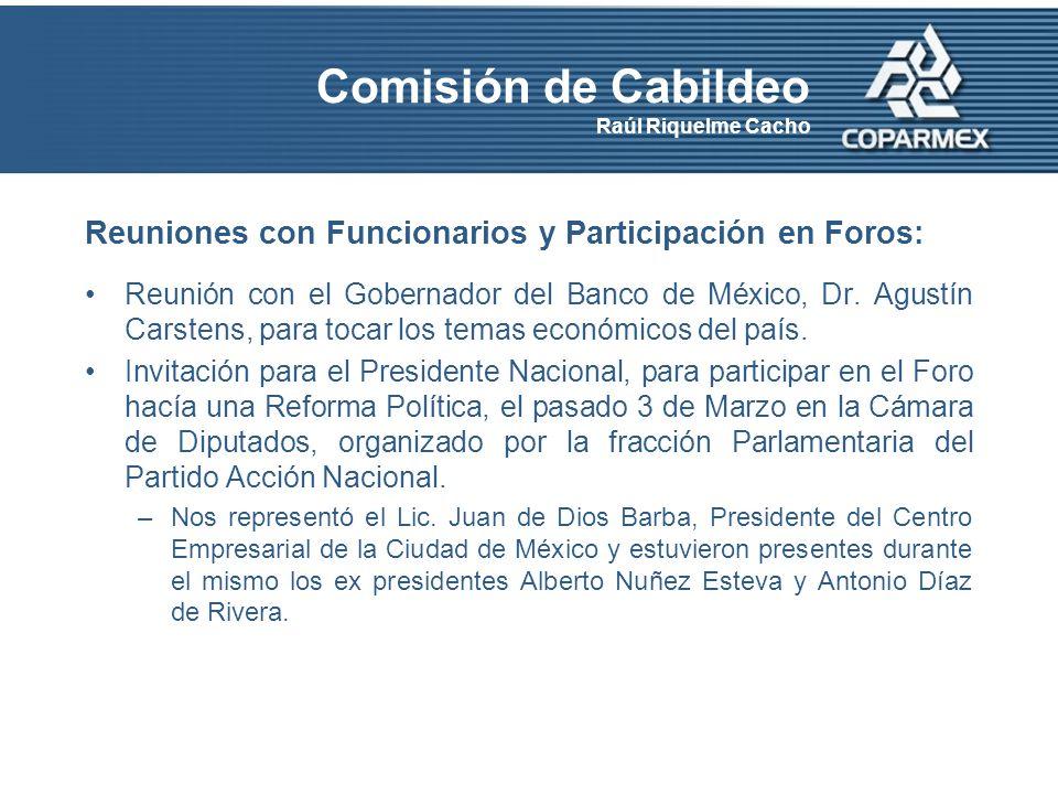 Comisión de Cabildeo Raúl Riquelme Cacho Reuniones con Funcionarios y Participación en Foros: Reunión con el Gobernador del Banco de México, Dr.
