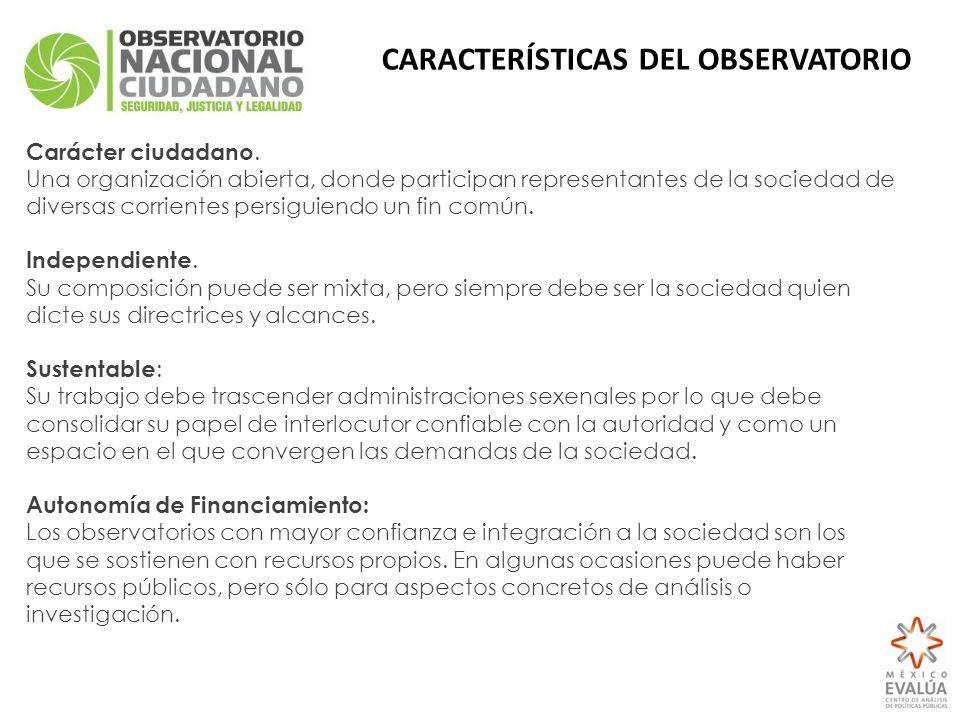 CARACTERÍSTICAS DEL OBSERVATORIO Carácter ciudadano. Una organización abierta, donde participan representantes de la sociedad de diversas corrientes p