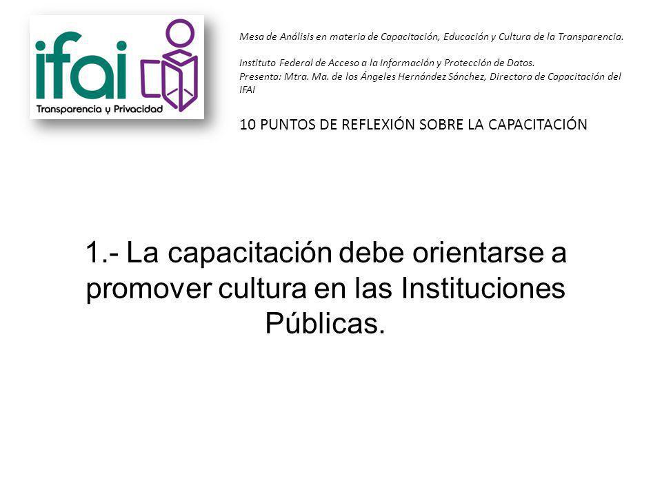 1.- La capacitación debe orientarse a promover cultura en las Instituciones Públicas.