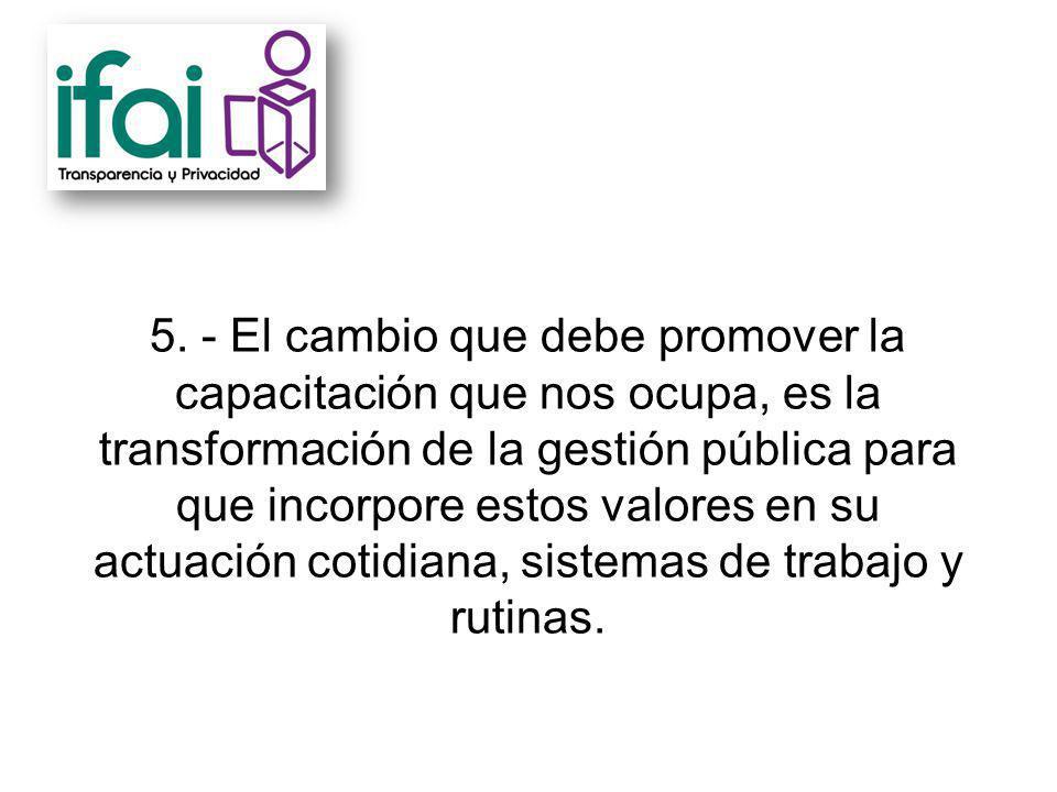6.- Los órganos garantes están obligados a ser un ejemplo de congruencia con los valores y derechos que promueven.
