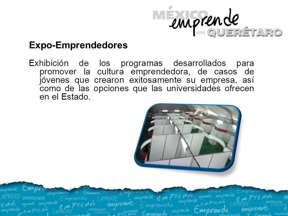 Expo-Emprendedores Exhibición de los programas desarrollados para promover la cultura emprendedora, de casos de jóvenes que crearon exitosamente su empresa, así como de las opciones que las universidades ofrecen en el Estado.