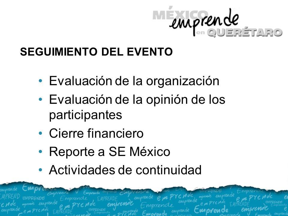 SEGUIMIENTO DEL EVENTO Evaluación de la organización Evaluación de la opinión de los participantes Cierre financiero Reporte a SE México Actividades de continuidad