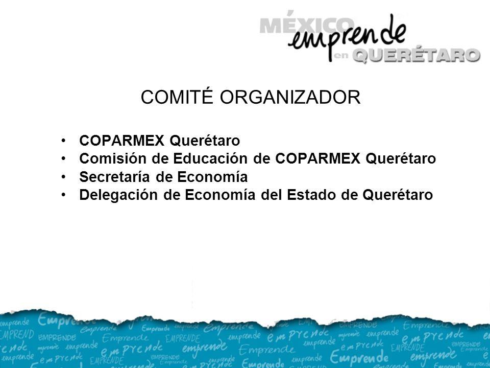COMITÉ ORGANIZADOR COPARMEX Querétaro Comisión de Educación de COPARMEX Querétaro Secretaría de Economía Delegación de Economía del Estado de Querétaro