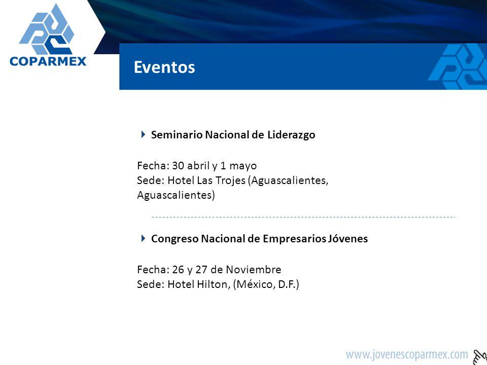 Eventos Seminario Nacional de Liderazgo Fecha: 30 abril y 1 mayo Sede: Hotel Las Trojes (Aguascalientes, Aguascalientes) Congreso Nacional de Empresar