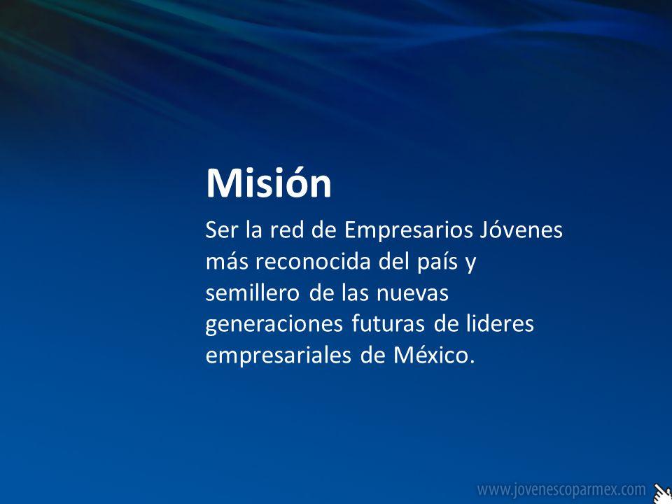 Visión Fortalecer, motivar y estimular el sector empresarial joven como elemento clave para el desarrollo competitivo, económico y social de la sociedad mexicana.