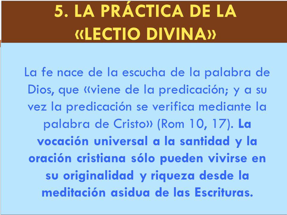 5. LA PRÁCTICA DE LA «LECTIO DIVINA» La fe nace de la escucha de la palabra de Dios, que «viene de la predicación; y a su vez la predicación se verifi