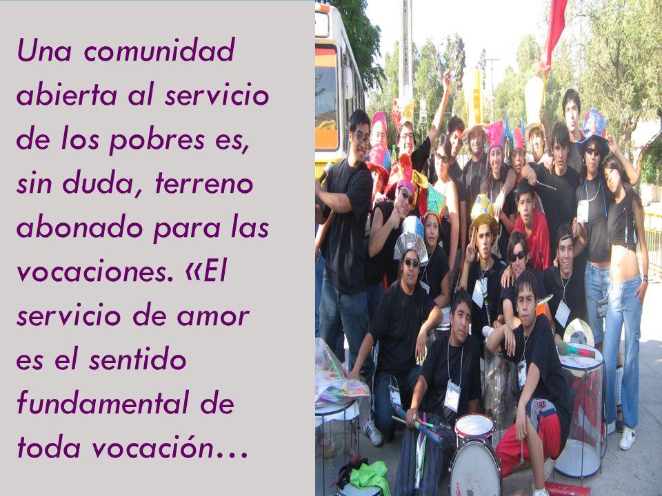 Una comunidad abierta al servicio de los pobres es, sin duda, terreno abonado para las vocaciones. «El servicio de amor es el sentido fundamental de t