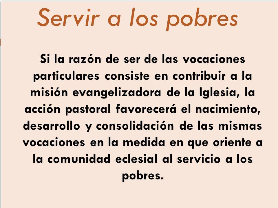Si la razón de ser de las vocaciones particulares consiste en contribuir a la misión evangelizadora de la Iglesia, la acción pastoral favorecerá el na