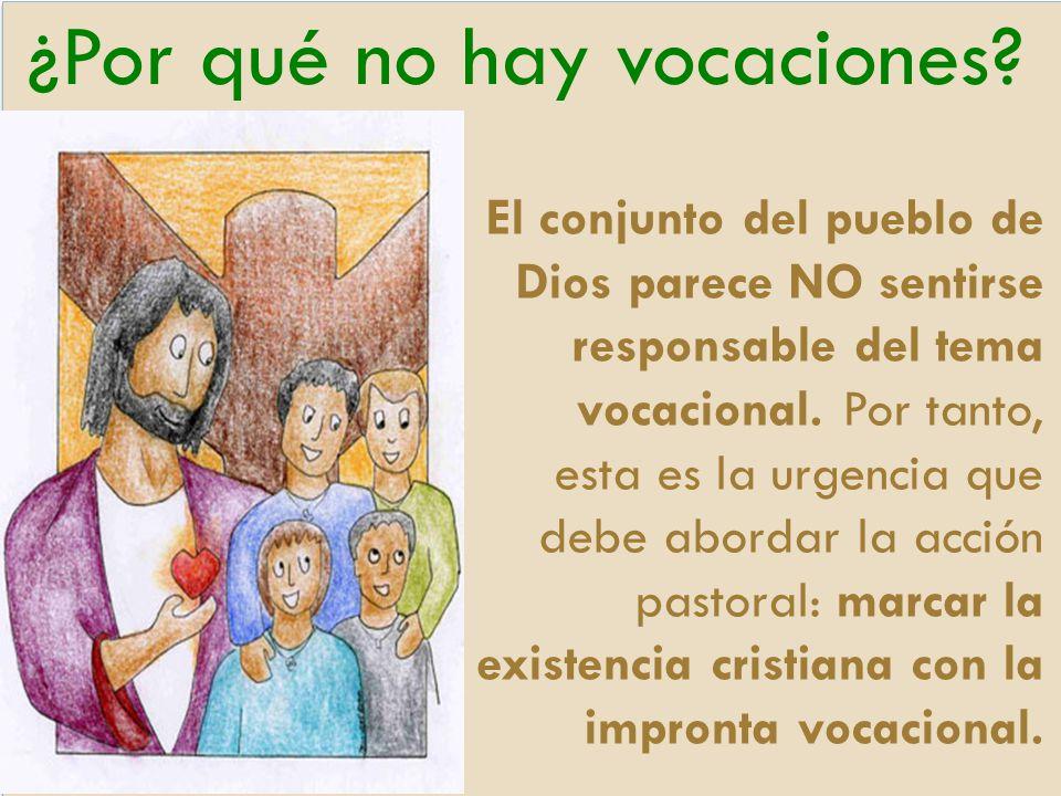 ¿Por qué no hay vocaciones? El conjunto del pueblo de Dios parece NO sentirse responsable del tema vocacional. Por tanto, esta es la urgencia que debe