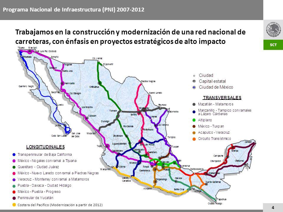 4 Programa Nacional de Infraestructura (PNI) 2007-2012 Trabajamos en la construcción y modernización de una red nacional de carreteras, con énfasis en
