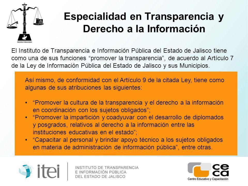Especialidad en Transparencia y Derecho a la Información El Instituto de Transparencia e Información Pública del Estado de Jalisco tiene como una de sus funciones promover la transparencia, de acuerdo al Artículo 7 de la Ley de Información Pública del Estado de Jalisco y sus Municipios.