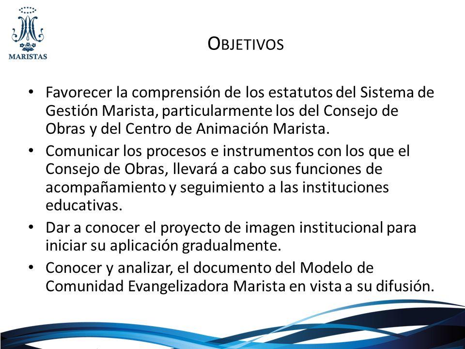O BJETIVOS Favorecer la comprensión de los estatutos del Sistema de Gestión Marista, particularmente los del Consejo de Obras y del Centro de Animació