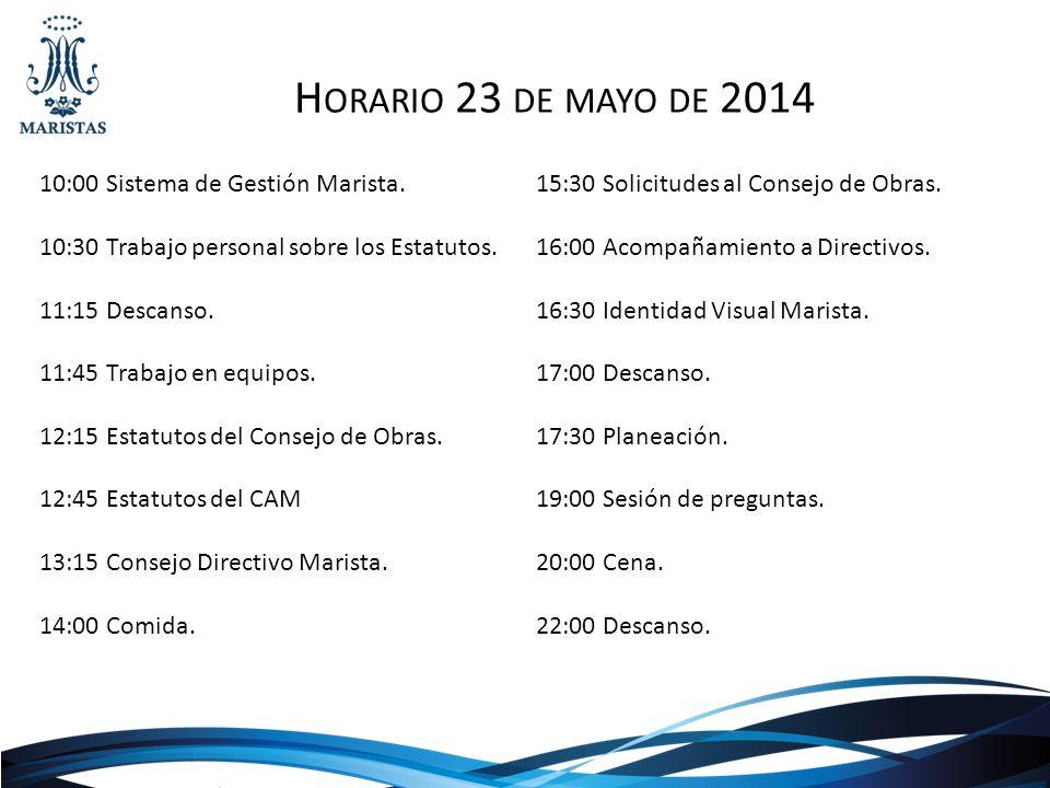 H ORARIO 23 DE MAYO DE 2014 10:00 Sistema de Gestión Marista. 10:30 Trabajo personal sobre los Estatutos. 11:15 Descanso. 11:45 Trabajo en equipos. 12