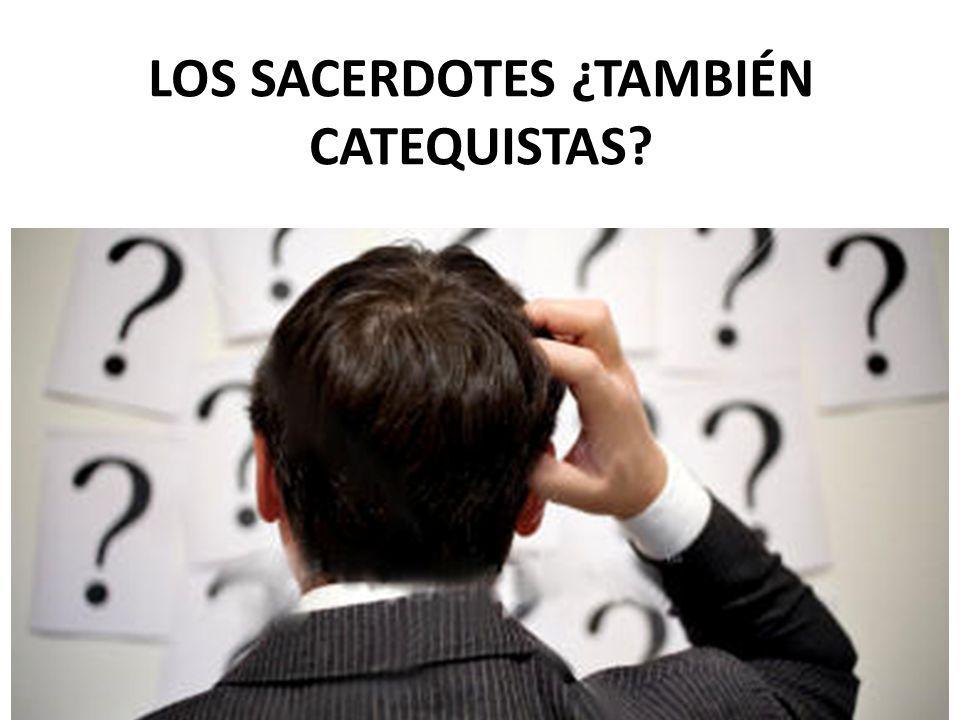 LOS SACERDOTES ¿TAMBIÉN CATEQUISTAS?