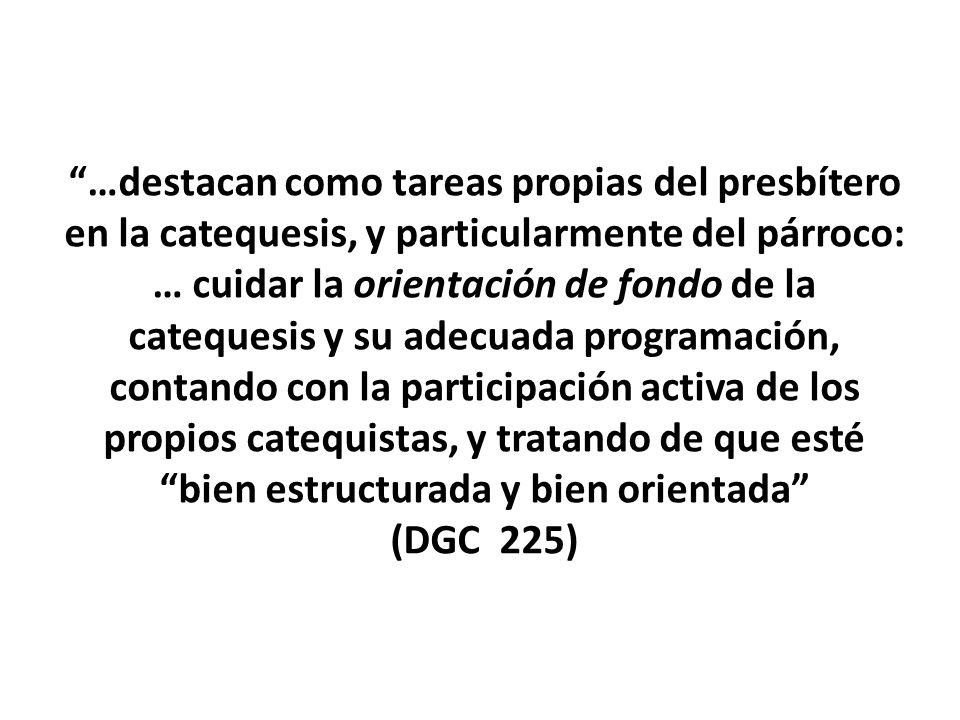 …destacan como tareas propias del presbítero en la catequesis, y particularmente del párroco: … cuidar la orientación de fondo de la catequesis y su a