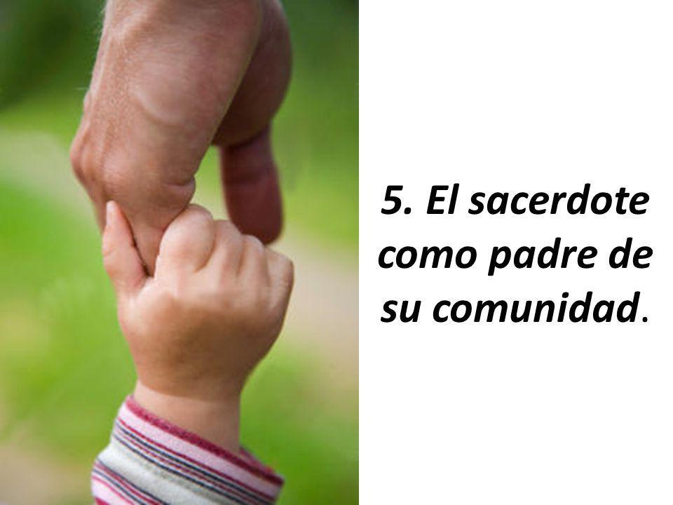 5. El sacerdote como padre de su comunidad.