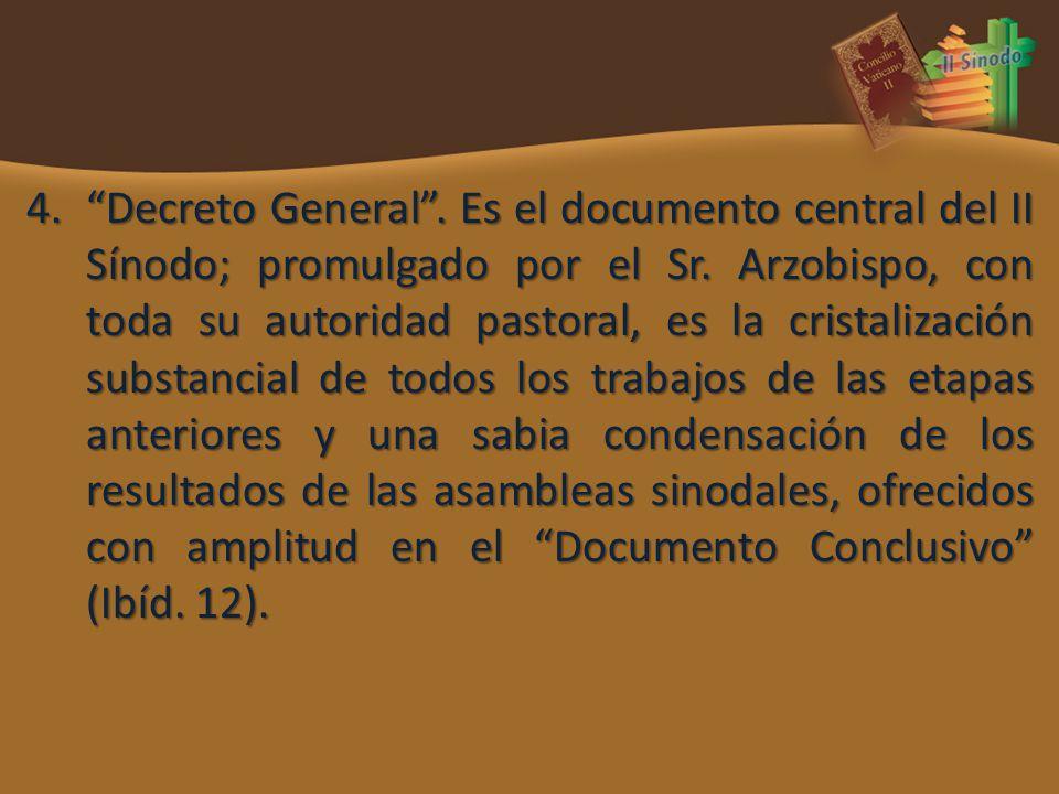 4.Decreto General. Es el documento central del II Sínodo; promulgado por el Sr. Arzobispo, con toda su autoridad pastoral, es la cristalización substa
