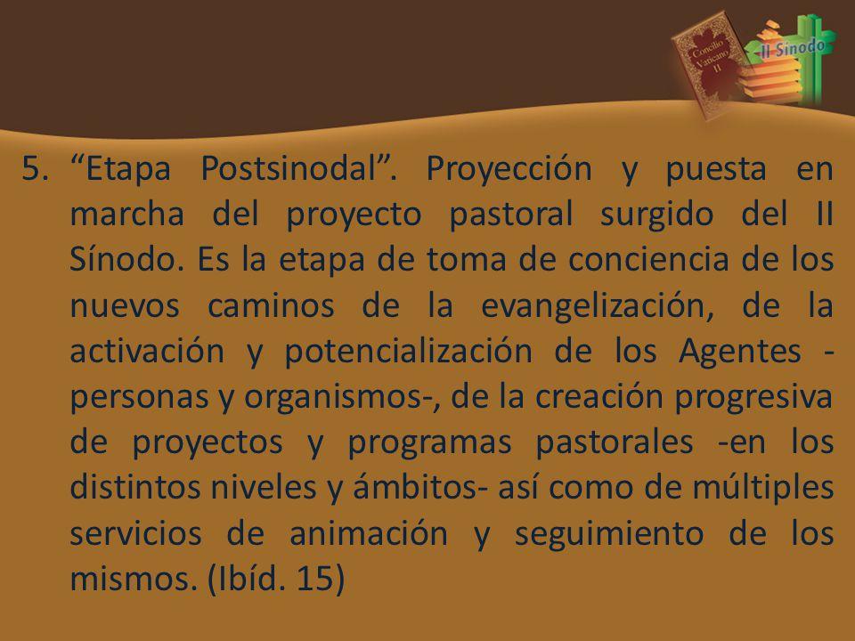 5.Etapa Postsinodal. Proyección y puesta en marcha del proyecto pastoral surgido del II Sínodo. Es la etapa de toma de conciencia de los nuevos camino