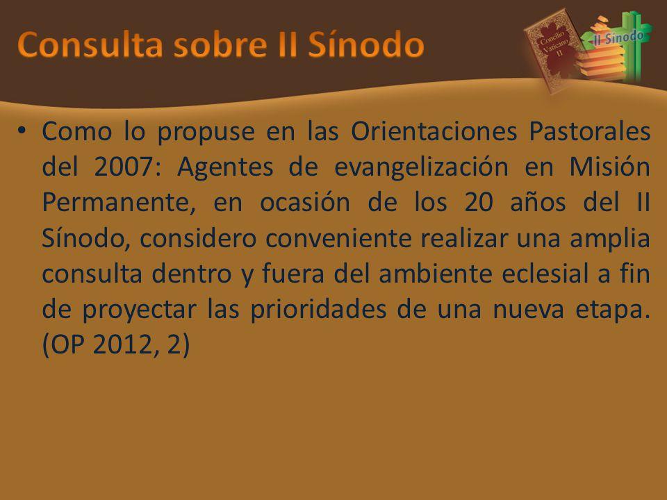 Como lo propuse en las Orientaciones Pastorales del 2007: Agentes de evangelización en Misión Permanente, en ocasión de los 20 años del II Sínodo, con