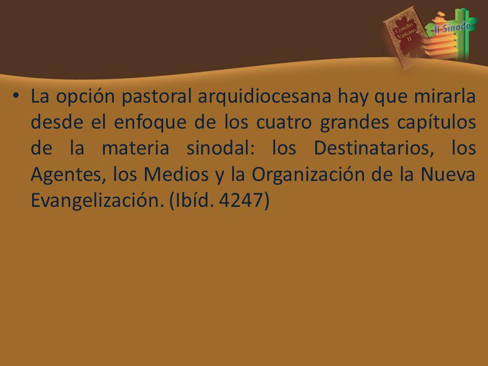 La opción pastoral arquidiocesana hay que mirarla desde el enfoque de los cuatro grandes capítulos de la materia sinodal: los Destinatarios, los Agent