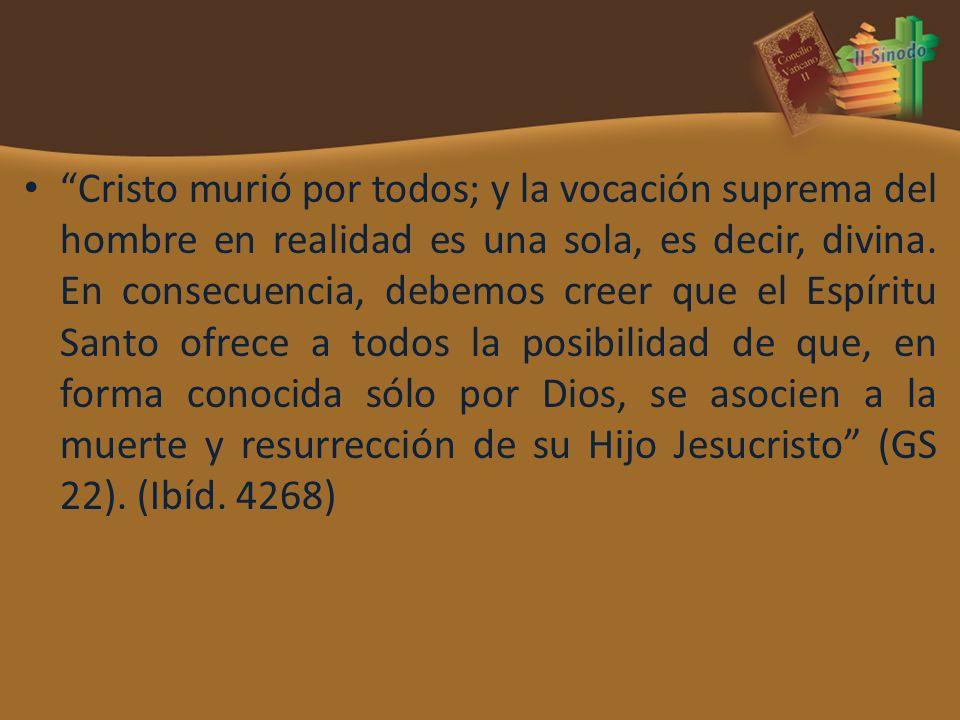 Cristo murió por todos; y la vocación suprema del hombre en realidad es una sola, es decir, divina. En consecuencia, debemos creer que el Espíritu San