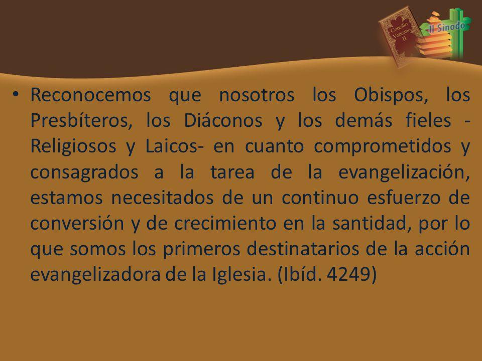 Reconocemos que nosotros los Obispos, los Presbíteros, los Diáconos y los demás fieles - Religiosos y Laicos- en cuanto comprometidos y consagrados a