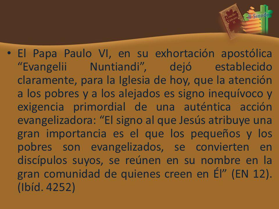 El Papa Paulo VI, en su exhortación apostólica Evangelii Nuntiandi, dejó establecido claramente, para la Iglesia de hoy, que la atención a los pobres