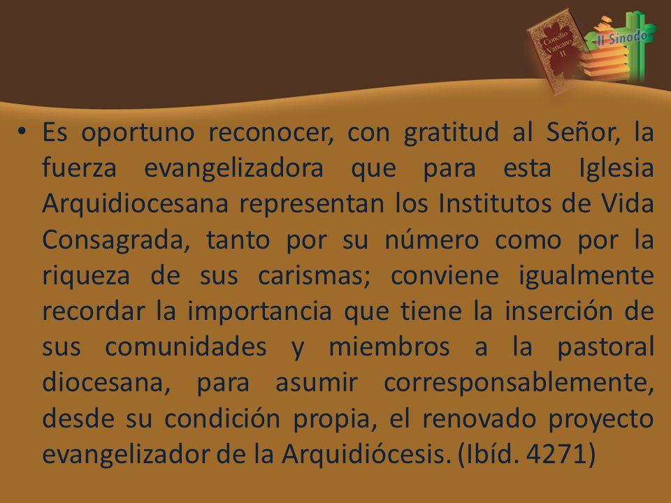 Es oportuno reconocer, con gratitud al Señor, la fuerza evangelizadora que para esta Iglesia Arquidiocesana representan los Institutos de Vida Consagr