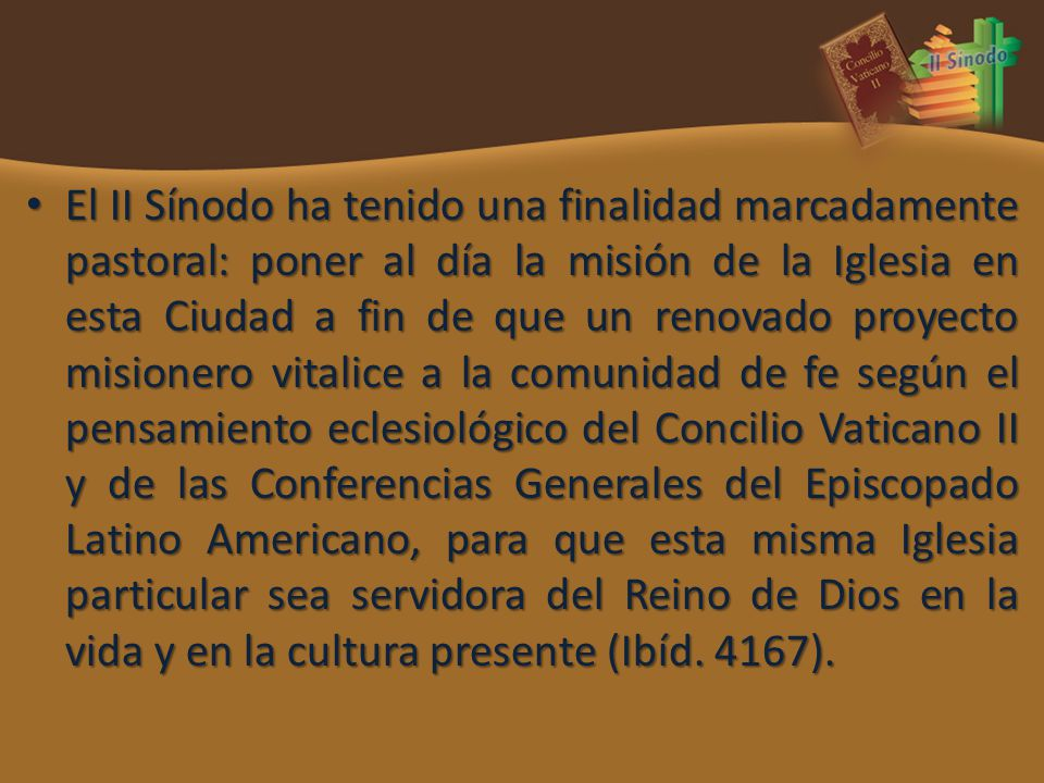 El II Sínodo ha tenido una finalidad marcadamente pastoral: poner al día la misión de la Iglesia en esta Ciudad a fin de que un renovado proyecto misi