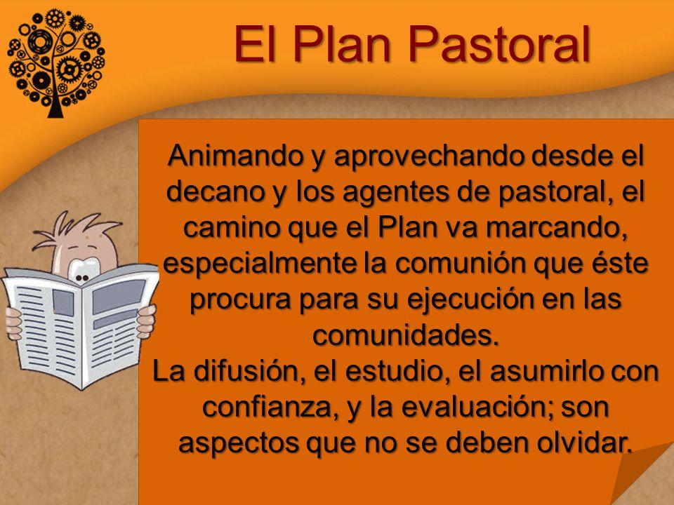El Plan Pastoral Animando y aprovechando desde el decano y los agentes de pastoral, el camino que el Plan va marcando, especialmente la comunión que éste procura para su ejecución en las comunidades.
