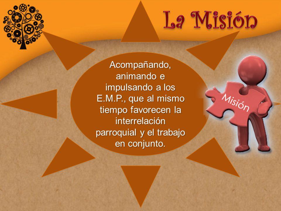Acompañando, animando e impulsando a los E.M.P., que al mismo tiempo favorecen la interrelación parroquial y el trabajo en conjunto.