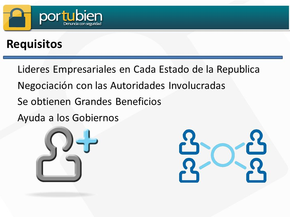 Requisitos Lideres Empresariales en Cada Estado de la Republica Negociación con las Autoridades Involucradas Se obtienen Grandes Beneficios Ayuda a los Gobiernos