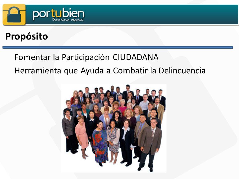 Propósito Fomentar la Participación CIUDADANA Herramienta que Ayuda a Combatir la Delincuencia