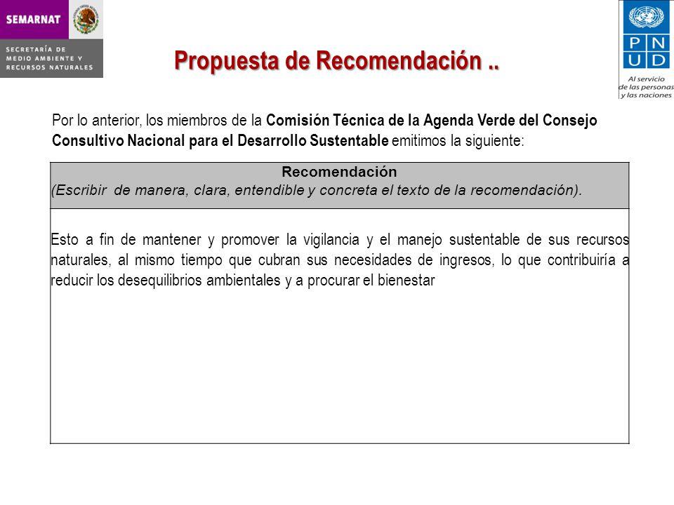 Por lo anterior, los miembros de la Comisión Técnica de la Agenda Verde del Consejo Consultivo Nacional para el Desarrollo Sustentable emitimos la siguiente: Propuesta de Recomendación..