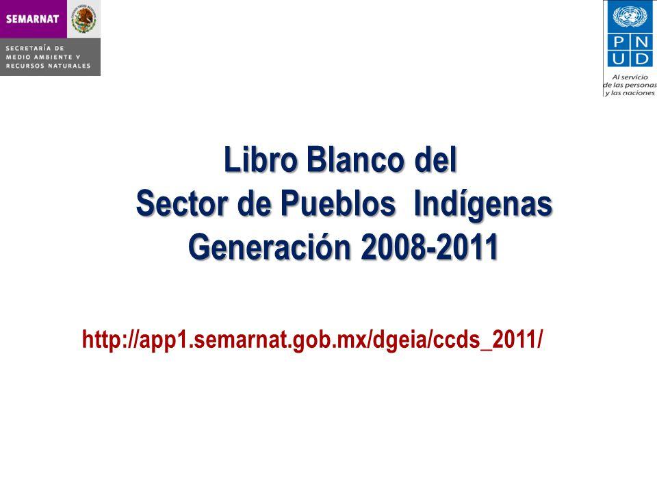 Libro Blanco del Sector de Pueblos Indígenas Generación 2008-2011 http://app1.semarnat.gob.mx/dgeia/ccds_2011/