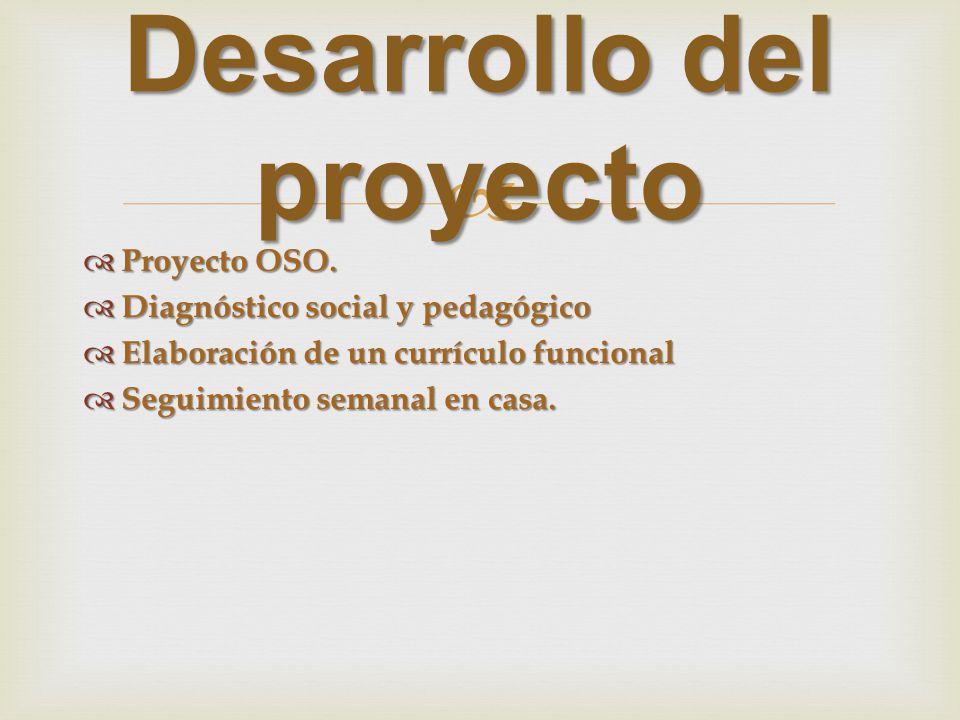 Proyecto OSO. Proyecto OSO. Diagnóstico social y pedagógico Diagnóstico social y pedagógico Elaboración de un currículo funcional Elaboración de un cu