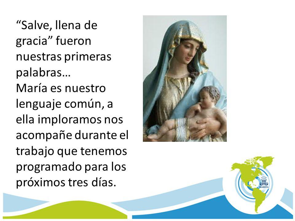 Salve, llena de gracia fueron nuestras primeras palabras… María es nuestro lenguaje común, a ella imploramos nos acompañe durante el trabajo que tenem