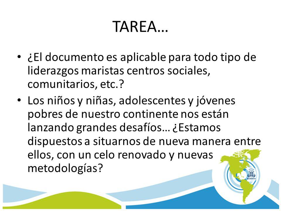 TAREA… ¿El documento es aplicable para todo tipo de liderazgos maristas centros sociales, comunitarios, etc.? Los niños y niñas, adolescentes y jóvene