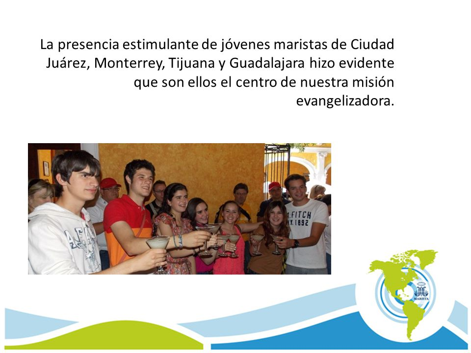 La presencia estimulante de jóvenes maristas de Ciudad Juárez, Monterrey, Tijuana y Guadalajara hizo evidente que son ellos el centro de nuestra misió