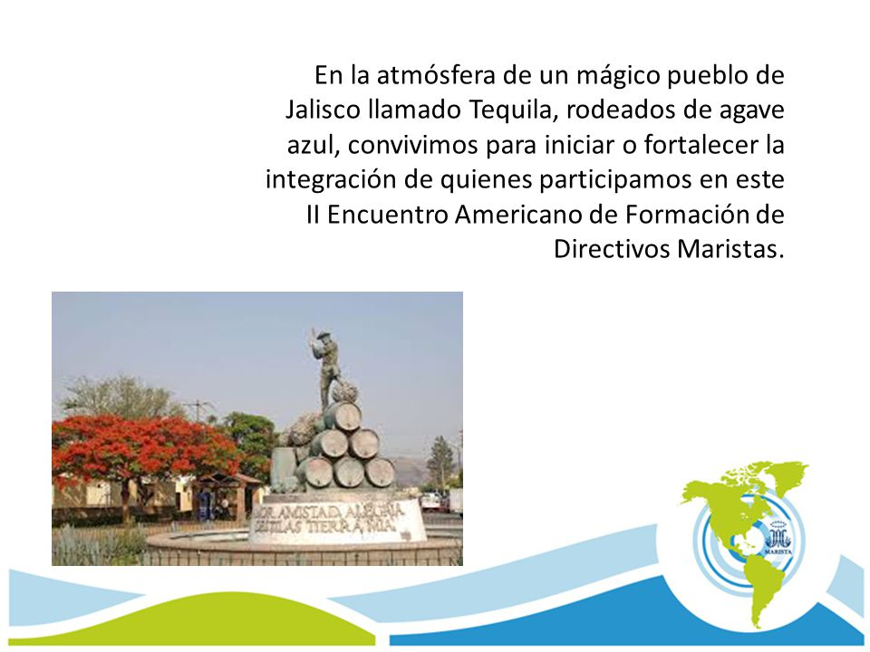 En la atmósfera de un mágico pueblo de Jalisco llamado Tequila, rodeados de agave azul, convivimos para iniciar o fortalecer la integración de quienes