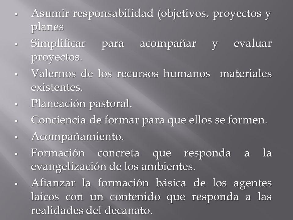Asumir responsabilidad (objetivos, proyectos y planes Asumir responsabilidad (objetivos, proyectos y planes Simplificar para acompañar y evaluar proyectos.