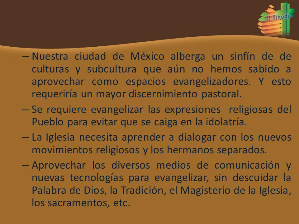 – Nuestra ciudad de México alberga un sinfín de de culturas y subcultura que aún no hemos sabido a aprovechar como espacios evangelizadores. Y esto re
