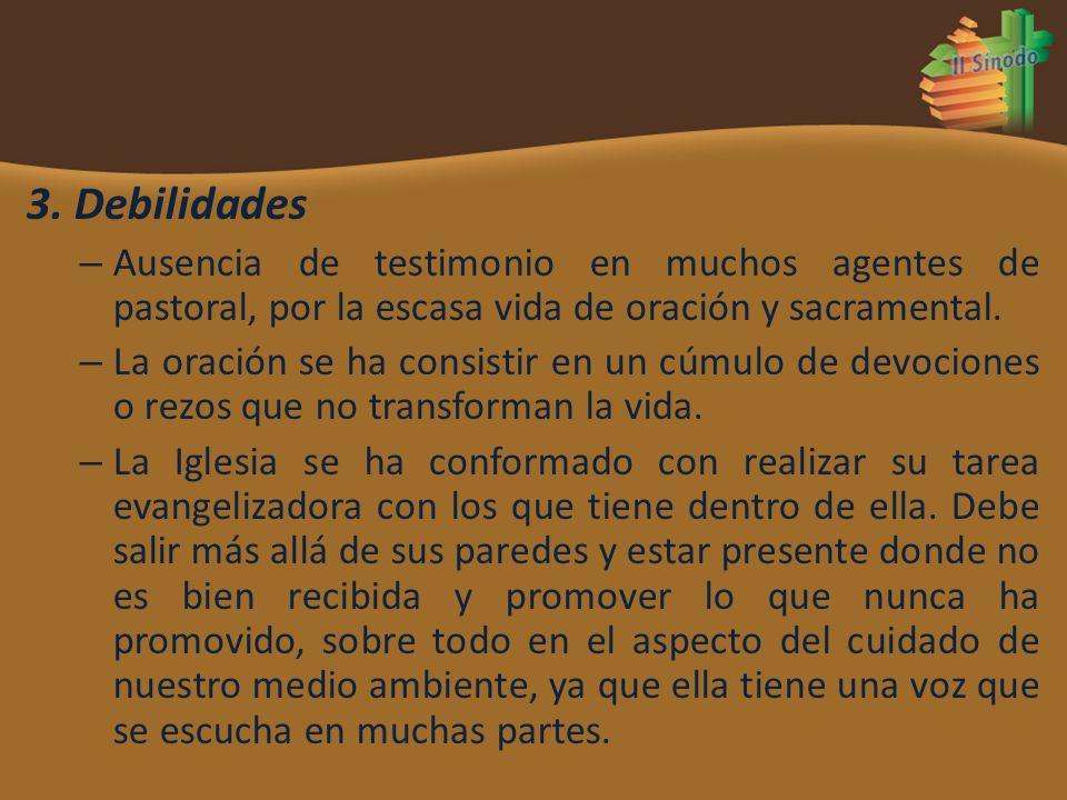 3. Debilidades – Ausencia de testimonio en muchos agentes de pastoral, por la escasa vida de oración y sacramental. – La oración se ha consistir en un
