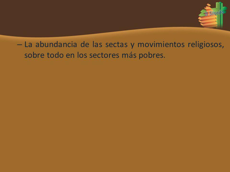 – La abundancia de las sectas y movimientos religiosos, sobre todo en los sectores más pobres.